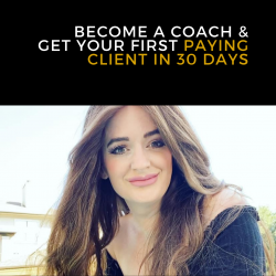 BECOME A COACH & GET YOUR FIRST PAYING CLIENT IN 30 DAYS